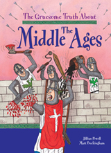 The Gruesome Truth About: The Middle Ages by Matt Buckingham