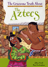 The Gruesome Truth About The Aztecs by Matt Buckingham