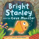 Bright Stanley and the Cave Monster by Matt Buckingham