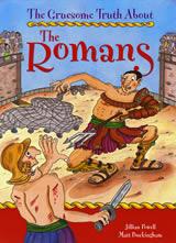 The Gruesome Truth About The Romans by Matt Buckingham by Matt Buckingham