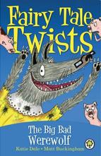 Fairy Tale Twists: The Big Bad Werewolf - Matt Buckingham