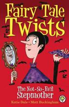 Fairy Tale Twists: The Not-so-evil Stepmother - Matt Buckingham