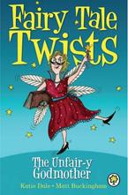 Fairy Tale Twists: The Unfair-y Godmother - Matt Buckingham