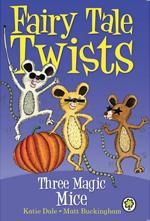 Fairy Tale Twists: Three Magic Mice - Matt Buckingham
